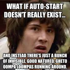 What if auto-start doesn't really exist... and instead there's ... via Relatably.com