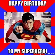 happy birthday to my superhero! - Superman | Meme Generator via Relatably.com
