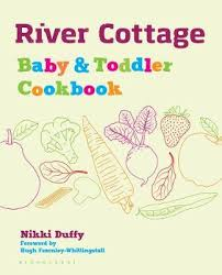 <b>River Cottage Baby and</b> Toddler Cookbook by Nikki Duffy ...