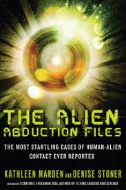 The Alien Abduction Files: The Most Startling Cases of Human Alien Contact Ever Reported by Kathleen Marden and Denise Stoner