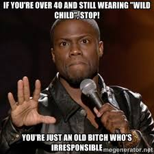 """If you're over 40 and still wearing """"Wild Child"""", stop! you're ... via Relatably.com"""