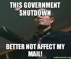 This government shutdown BETTER NOT affect my mail! -   Make a Meme via Relatably.com