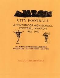 Akron High School Football by <b>Dick & Jackie Stodghill</b> (Paperback ...