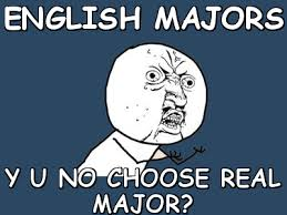 English majors y u no choose real major? (Y U No) | Meme share via Relatably.com