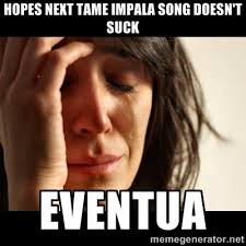 Hopes next tame impala song doesn't suck Eventua - crying girl sad ... via Relatably.com