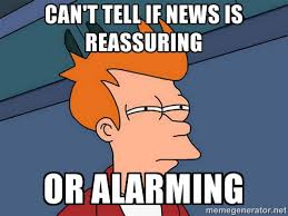 Can't tell if news is reassuring or alarming - Futurama Fry | Meme ... via Relatably.com