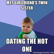 Met girlfriend's twin sister dating the hot one - Success Kid ... via Relatably.com