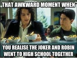 That awkward moment when you realise The Joker and Robin went to ... via Relatably.com