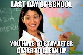 last day of school you have to stay after class to clean up meme ... via Relatably.com
