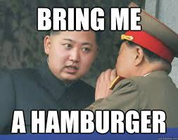 bring me a hamburger - Hungry Kim Jong Un - quickmeme via Relatably.com