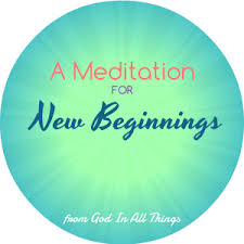 A Meditation for <b>New</b> Beginnings – God In All Things