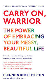carry on warrior the power of embracing your messy beautiful carry on warrior the power of embracing your messy beautiful life glennon doyle melton 8601420075962 com books