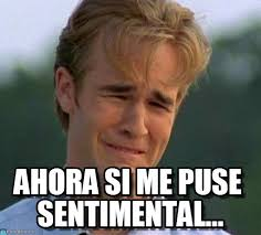 Ahora Si Me Puse Sentimental... on Memegen via Relatably.com