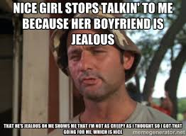 Nice girl stops talkin' to me because her boyfriend is jealous ... via Relatably.com