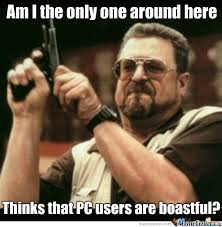 Come One Pc Users, We Know It's Good. No Need To Show Off by ... via Relatably.com