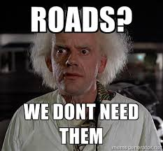 Roads? We dont need them - Back To The Future Doctor | Meme Generator via Relatably.com