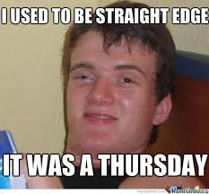 Straight Edge by ritzititzthewild - Meme Center via Relatably.com