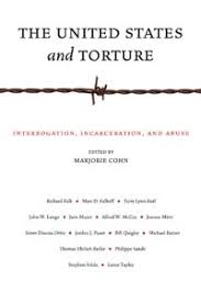 the united states and torture  interrogation incarceration and  the united states and torture