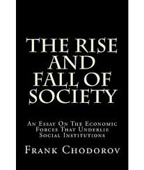 the rise and fall of society an essay on the economic forces that the rise and fall of society an essay on the economic forces that underlie social institutions