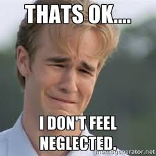 Thats ok.... I don't feel neglected. - Dawson's Creek | Meme Generator via Relatably.com