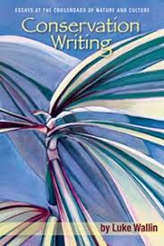 conservation writingcultural geographyenvironmental writing  conservation writing essays at the crossroads of nature and culture by luke wallin