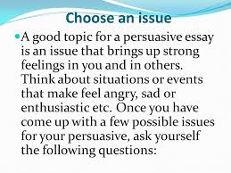 a good topic for a persuasive essay is an issue that brings up    a good topic for a persuasive essay is an issue that brings up strong feelings in