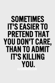 I totally don't agree with this! Pretending you don't care is like ...