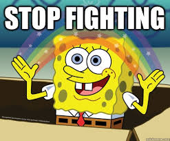 Stop fighting - Spongebob rainbow - quickmeme via Relatably.com