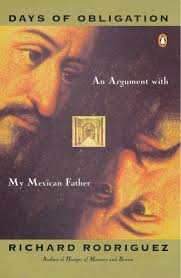 days of obligation an argument my mexican father richard days of obligation an argument my mexican father richard rodriguez 9780140096224 com books