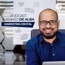 Podcast de Alfonso De Alba Marketing Digital