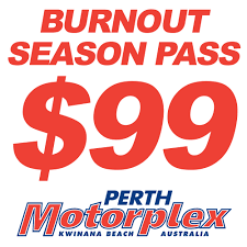 perth motorplex burnouts news perth motorplex burnout season passes at perth motorplex
