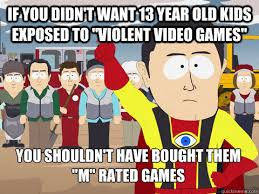 "If you didn't want 13 year old kids exposed to ""violent video ... via Relatably.com"