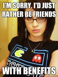 I'm sorry, I'd just rather be friends with benefits - Cool Chick ... via Relatably.com