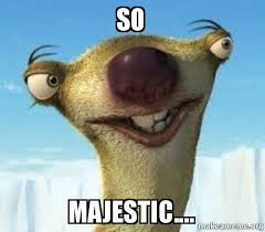 SO MAJESTIC.... - | Make a Meme via Relatably.com