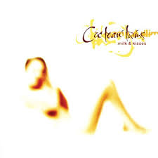 <b>COCTEAU TWINS</b>-<b>MILK</b> AND KISSES. | dereksmusicblog