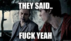 They said.. Fuck yeah - warm bodies - quickmeme via Relatably.com