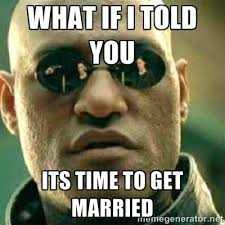 what if i told you its time to get married - What If I Told You ... via Relatably.com