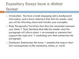 expository essay purpose  to inform  why is this important to me    expository essays have a distinct format  introduction  you have a hook  engaging sent