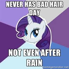 Never has bad hair day Not even after rain - Rarity | Meme Generator via Relatably.com