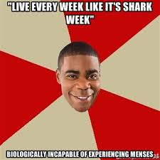 "Live every week like it's shark week"" biologically incapable of ... via Relatably.com"
