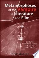 Metamorphoses of the <b>Vampire in</b> Literature and Film: Cultural ...