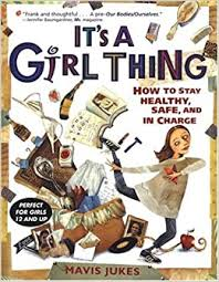 <b>It's a Girl</b> Thing: How to Stay Healthy, Safe and in Charge: Jukes ...