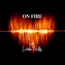 On Fire with Linda Fields