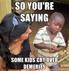 SO YOU'RE SAYING SOME KIDS CRY OVER DEMERITS - Skeptical African ... via Relatably.com