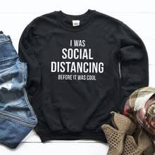 I Was Social Distancing Before It Was Cool <b>Women Sweatshirt</b> ...