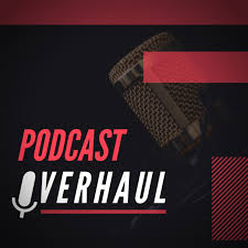 Podcast Overhaul