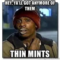 HEY, Ya'll got anymore of them thin mints - Dave Chapelle ... via Relatably.com