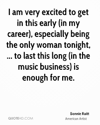 bonnie raitt quotes quotehd i am very excited to get in this early in my career especially