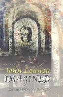 <b>John Lennon</b> Imagined: Cultural History of a <b>Rock</b> Star - Janne ...