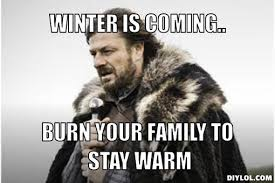 Winter Is Coming Meme Generator - DIY LOL via Relatably.com